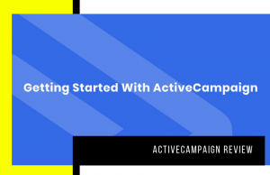 ActiveCampaign Review 2020: Is it Really Worth It? Decide Here!