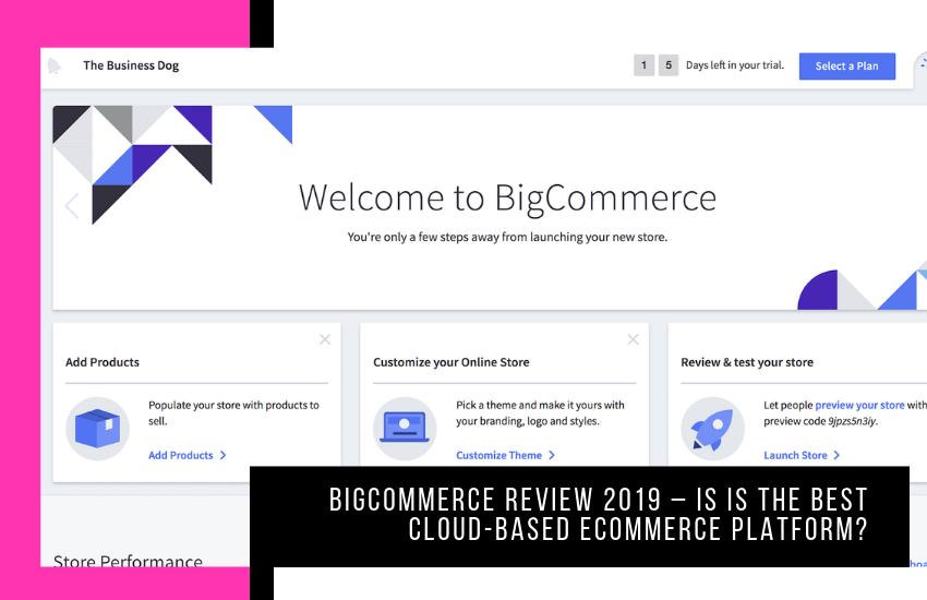 BigCommerce Review 2019 – Is is the Best Cloud-Based eCommerce Platform?