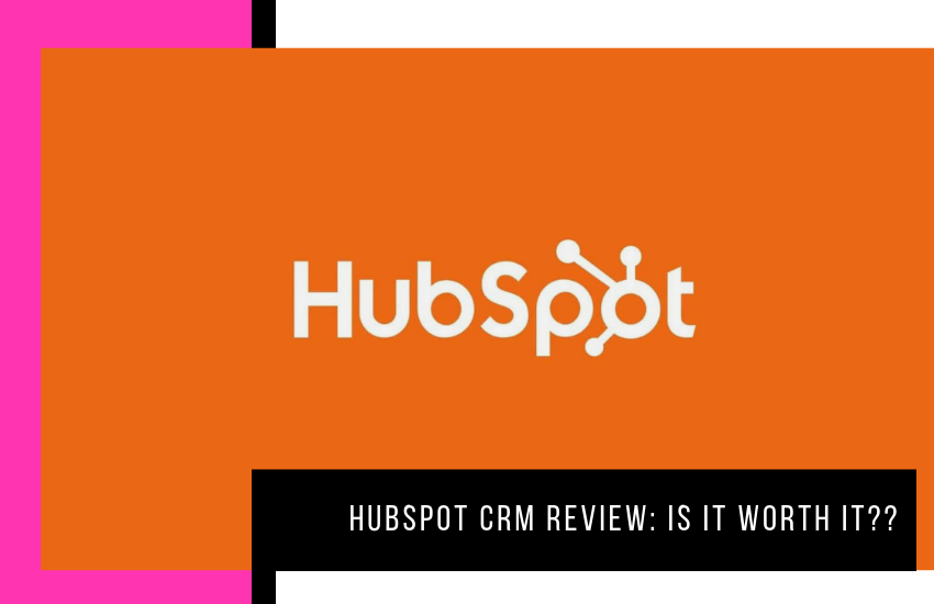 Hubspot CRM Review: Is It Worth It?
