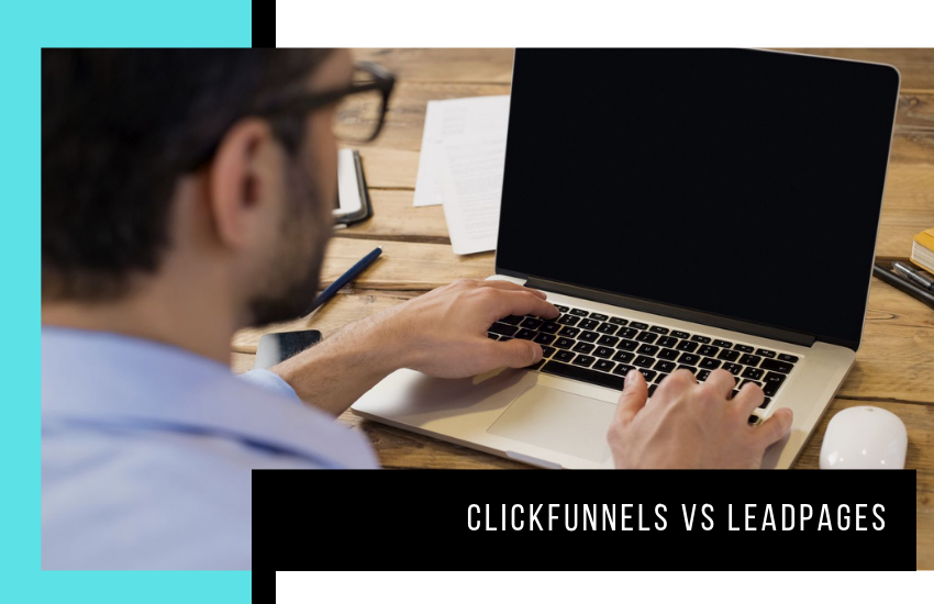 ClickFunnels vs Leadpages: Which One will Better Convert Your Leads?