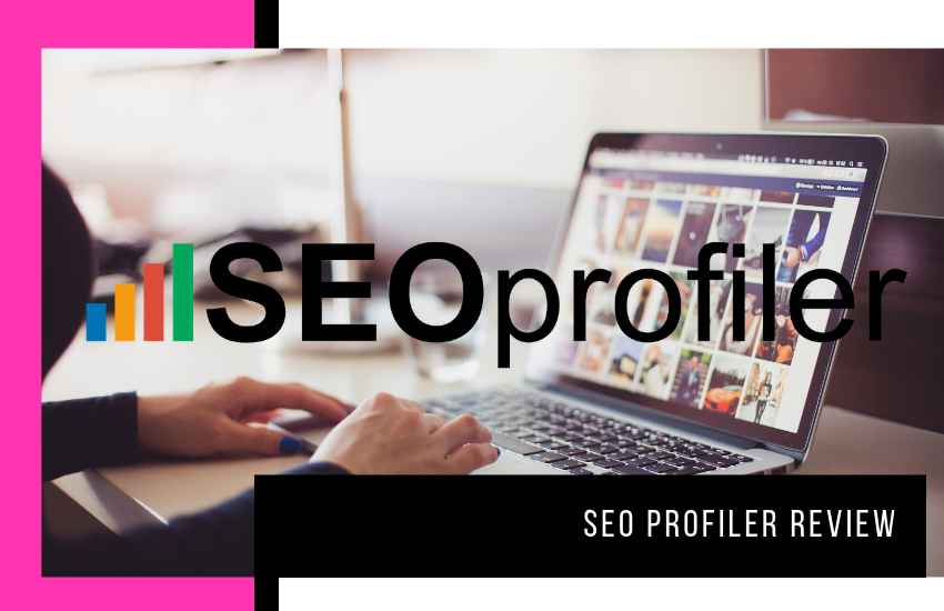 SEO Profiler Review: Is this the Right SEO Tool for Your Business?