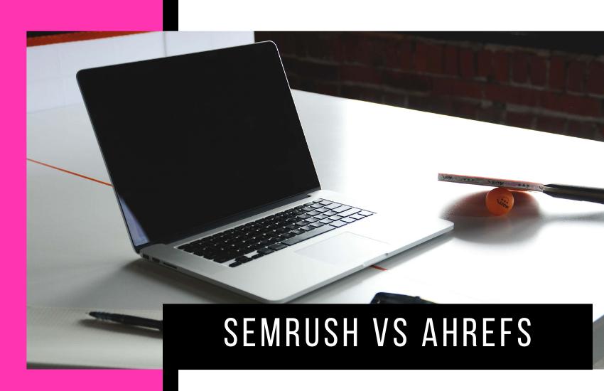 SEMrush vs Ahrefs – Which is Best? [2020]